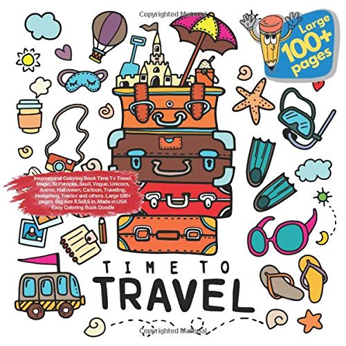 Inspirational Coloring Book Time To Travel, Magic, St Patricks, Skull, Vogue, Unicorn, Anime, Halloween, Cartoon, Traveling, Hedgehog, Tractor and ... To Travel and others Doodle Book, Band 1)