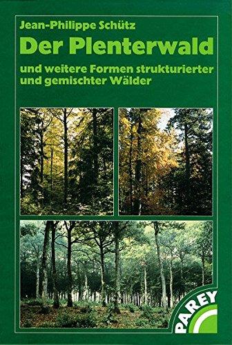 Der Plenterwald: Und weitere Formen strukturierter und gemischter Wälder