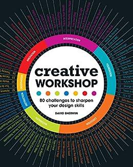 Creative Workshop: 80 Challenges to Sharpen Your Design Skills (English Edition) von [Sherwin, David]