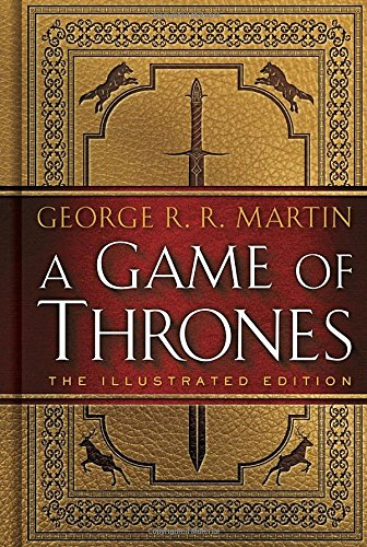 A Game of Thrones: The Illustrated Edition: A Song..