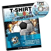 T-Shirt Artwork Simplified, for CorelDRAW & PHOTO-PAINT Users by Dane Clement (2008-12-01)