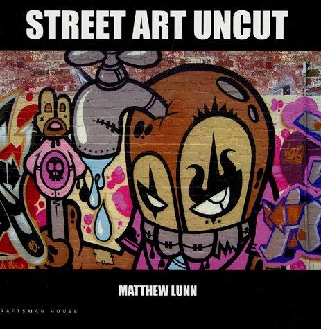 Street Art Uncut : Edition en langue anglaise par Matthew Lunn