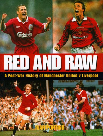 Red and Raw: Post-war History of Manchester United v. Liverpool -
