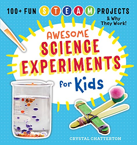 Awesome Science Experiments for Kids: 100+ Fun STEAM Projects and Why They Work (Chemie-science-projekte)