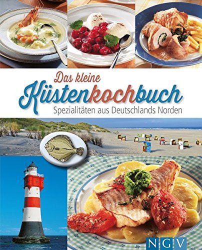 Deutschland Dessert (Das kleine Küstenkochbuch: Spezialitäten aus Deutschlands Norden)