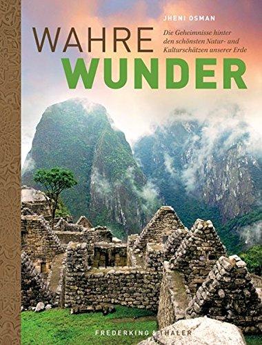Preisvergleich Produktbild Wahre Wunder der Welt: Die Geheimnisse hinter den schönsten Natur- und Kulturschätzen unserer Erde - Grand Canyon, Salar de Uyuni, Pyramiden von Gizeh, Nazca-Linien in faszinierenden Bildern