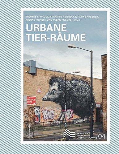 Urbane Tier-Räume (Schriften des Fachbereichs Architektur, Stadtplanung, Landschaftsplanung der Universität Kassel)