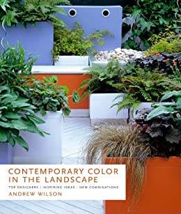 Contemporary Color in the Landscape: Top Designers * Inspiring Ideas * New Combinations (English Edition) par [Wilson, Andrew]