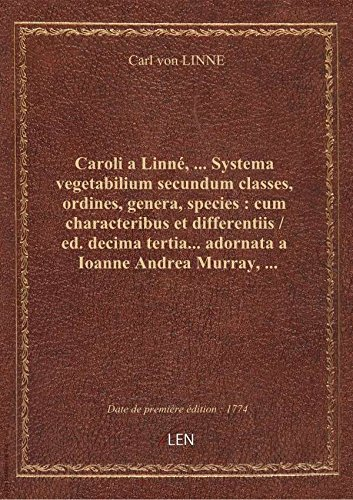 Caroli aLinné,… Systema vegetabilium secundum classes, ordines, genera, species: cumcharacteribu