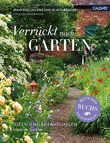 Verrückt nach Garten: Ideen und Erfahrungen kreativer Gärtner