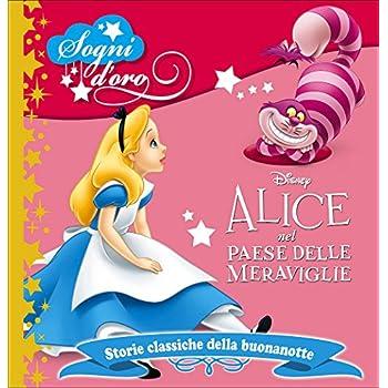 Alice Nel Paese Delle Meraviglie. Sogni D'oro. Ediz. Illustrata
