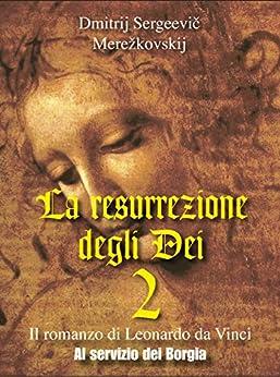 La resurrezione degli Dei  2 - Al servizio dei Borgia (Gli Imperdibili) di [Merežkovskij, Dmitrij Sergeevič]