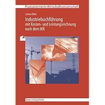 Industriebuchführung mit Kosten- und Leistungsrechnung nach dem IKR