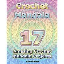 Crochet Mandala: 17 Amazing Crochet Mandala Projects:  (Crochet Mandala Patterns, Crochet for Beginners) (English Edition)
