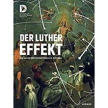 Der Luthereffekt: 500 Jahre Protestantismus in der Welt (Religion)