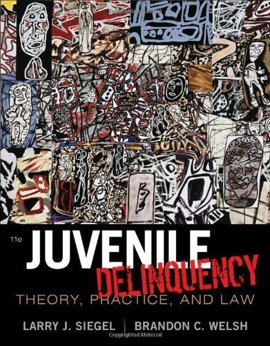 Juvenile Delinquency: Theory, Practice, and Law by Siegel, Larry J. Published by Cengage Learning 11th (eleventh) edition (2011) Hardcover