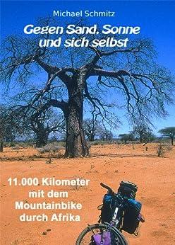 Gegen Sand, Sonne und sich selbst - 11.000 Kilometer mit dem Mountainbike durch Afrika von [Schmitz, Michael]