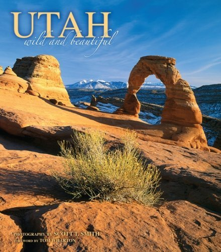 Utah Wild and Beautiful by photography by Scott T. Smith (2007-08-01)