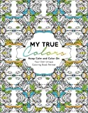 My True Colors: Keep Calm and Color On: Your Own Unique Coloring Book Retreat by Caron Chandler Loveless (2015-10-27)