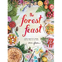 The Forest Feast: Simple Vegetarian Recipes from My Cabin in the Woods-