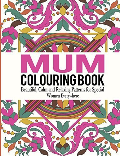 Mum Colouring Book: Beautiful, Calm and Relaxing Patterns for Special Women Everywhere: Volume 1 (Mum Colouring Book, Adult Colouring Book Mum, Adult Colouring Book for Ladies ) by Bella Mosley (2015-09-06)