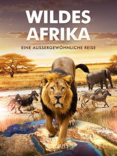 Wildes Afrika - Eine außergewöhnliche Reise