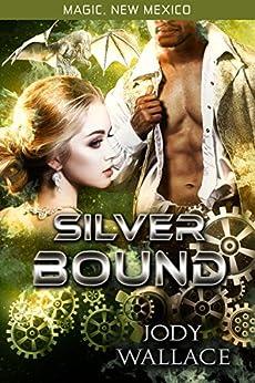 Silver Bound: Dragons of Tarakona (Magic, New Mexico Book 12) by [Wallace, Jody]