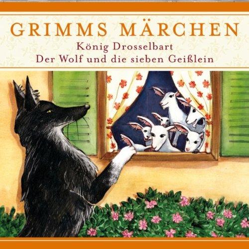 König Drosselbart / Der Wolf und die sieben Geißlein (Grimms Märchen)