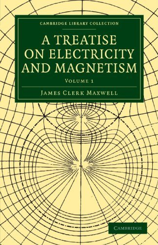 A Treatise on Electricity and Magnetism (Cambridge Library Collection - Physical Sciences) Reprint edition by Maxwell, James Clerk (2010) Paperback