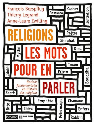 RELIGIONS, LES MOTS POUR EN PARLER: Notions fondamentales en Histoire des religions