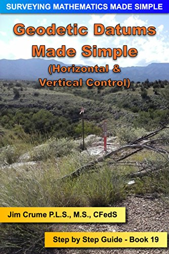 Geodetic Datums Made Simple: Step by Step Guide (Surveying Mathematics Made Simple Book 19)