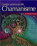 Guide pratique du chamanisme - Découvrez le pouvoir de la magie de la terre pour transformer votre vie