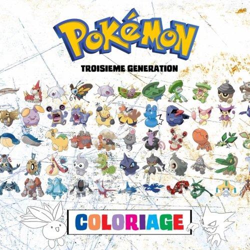 Pokémon Coloriage - Troisième Génération: 135 Pages à Colorier! Livre de coloriage impressionnant qui contient tous les Pokémon de la Troisième ... Pokémon Versions Rubis, Saphir et Emeraude.