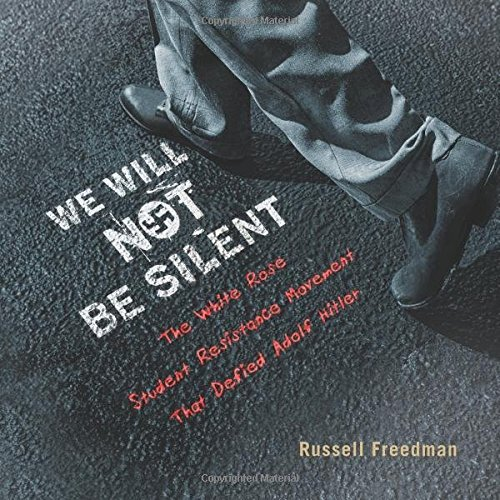 We Will Not Be Silent: The White Rose Student Resistance Movement That Defied Adolf Hitler by Russell Freedman (2016-05-03)
