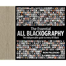 The Essential All Blackography: The Indispensable Guide to Every All Black