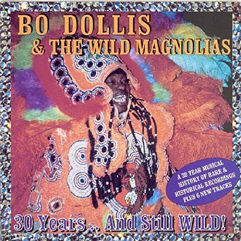 30 Years and Still Wild by Bo Dollis & Wild Magnolias (2002-08-06)