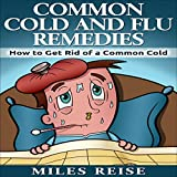 Common Cold and Flu Remedies: How to Get Rid of a Common Cold
