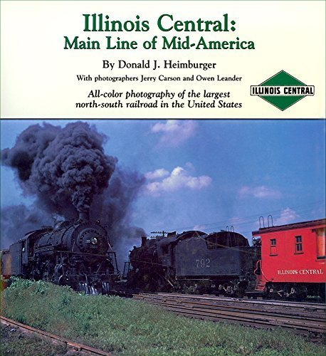 Illinois Central: Main Line of Mid-America: All-color photography of the largest north-south railroad in the United States by Donald J. Heimburger (1996-01-01)