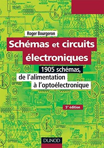 Schémas et circuits électroniques - Tome 1-5ème édition: 1905 schémas, de l'alimentation à l'optoélectronique par Roger Bourgeron