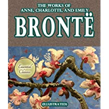 The Works of Anne, Charlotte, and Emily Bronte [Illustrated] (English Edition)