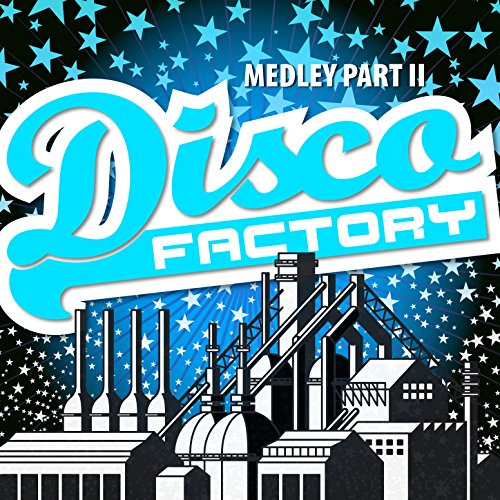 Disco Factory Medley Part II (Radio Edit) - (Disco Factory / She Works Hard For The Money / Sunny / Celebration / Let's All Chant / You Make Me Feel) 2 Factory Radio
