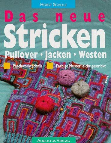 Das neue Stricken - Pullover, Jacken, Westen - Patchworktechnik - Farbige Muster leicht gestrickt