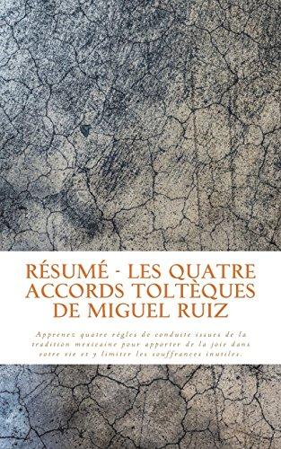 Résumé - Les quatre accords toltèques de Miguel Ruiz: Apprenez quatre règles de conduite issues de la tradition mexicaine pour apporter de la joie dans votre vie et y limiter les souffrances inutiles.