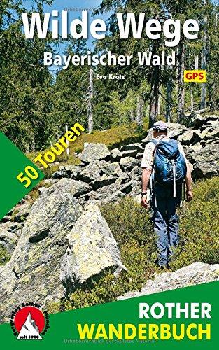 Wilde Wege Bayerischer Wald: 50 Touren. Mit GPS-Daten (Rother Wanderbuch)