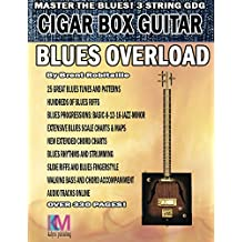 Cigar Box Guitar - Blues Overload: Complete Blues Method for 3 String Cigar Box Guitar (English Edition)