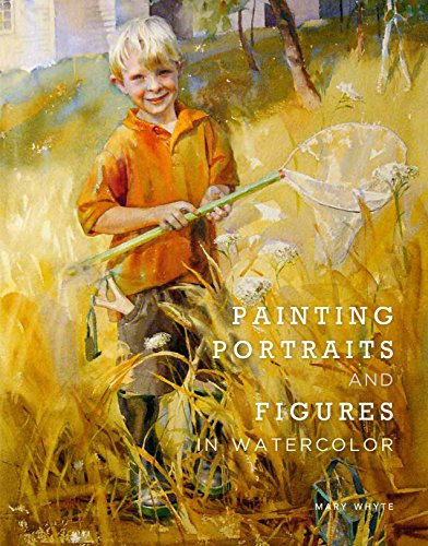 Painting Portraits And Figures In Watercolor por Mary Whyte