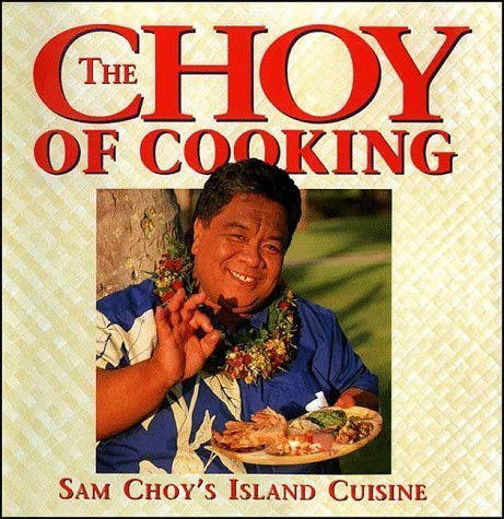 the-choy-of-cooking-sam-choys-island-cuisine-by-sam-choy-1996-11-01