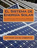 El Sistema de Energía Solar: Una completa guía práctica para el diseño de un sistema de energía solar para Smart Dummies