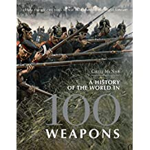 A History of the World in 100 Weapons (General Military) by Chris McNab (2011-05-24)