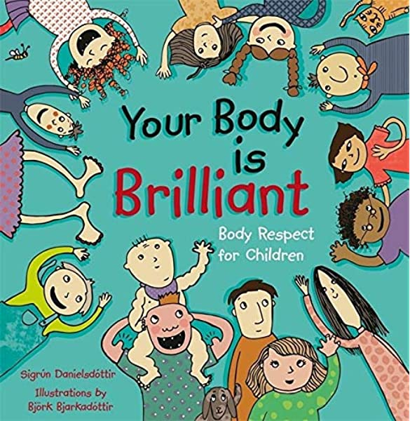 Your Body is Brilliant: Body Respect for Children: Amazon.co.uk: Sigrun  Danielsdottir: 9781848192218: Books